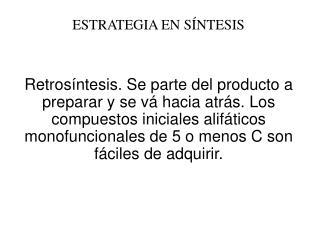 Retros ntesis. Se parte del producto a preparar y se v  hacia atr s. Los compuestos iniciales alif ticos monofuncionales