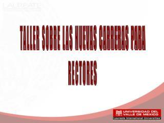 TALLER SOBRE LAS NUEVAS CARRERAS PARA RECTORES