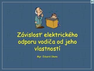 Z vislost elektrick ho odporu vodica od jeho vlastnost   Mgr. Eduard Skonc