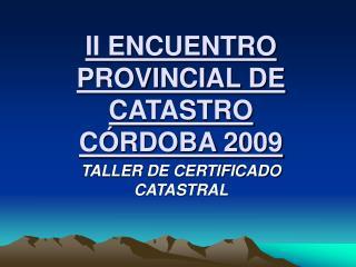 II ENCUENTRO PROVINCIAL DE CATASTRO C RDOBA 2009