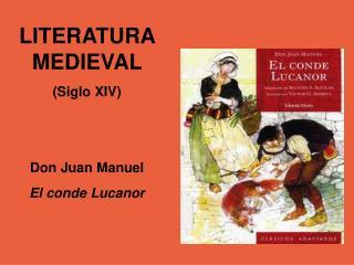 LITERATURA MEDIEVAL  Siglo XIV    Don Juan Manuel  El conde Lucanor