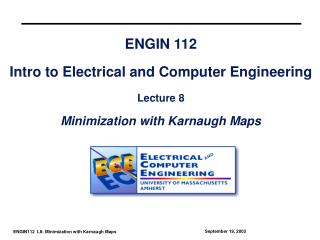 ENGIN 112  Intro to Electrical and Computer Engineering  Lecture 8  Minimization with Karnaugh Maps