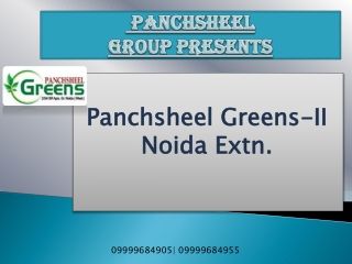 Panchsheel Greens 2|Panchsheel Group Noida Extension@9999684