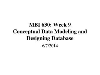 MBI 630: Week 9 Conceptual Data Modeling and Designing Database