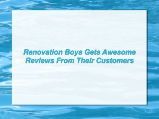 Renovation Boys Gets Awesome Reviews From Their Customers