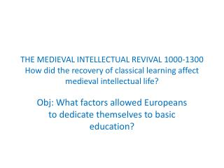 THE MEDIEVAL INTELLECTUAL REVIVAL 1000-1300 How did the recovery of classical learning affect medieval intellectual life