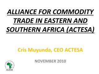 ALLIANCE FOR COMMODITY TRADE IN EASTERN AND SOUTHERN AFRICA ACTESA