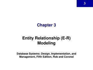 Entity Relationship E-R Modeling  Database Systems: Design, Implementation, and  Management, Fifth Edition, Rob and Coro