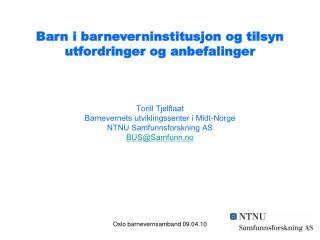 Barn i barneverninstitusjon og tilsyn  utfordringer og anbefalinger    Torill Tjelflaat Barnevernets utviklingssenter i