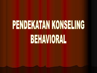 PENDEKATAN KONSELING BEHAVIORAL