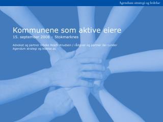 Kommunene som aktive eiere 15. september 2008   Stokmarknes  Advokat og partner Vibeke Resch-Knudsen