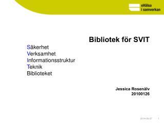 Bibliotek f r SVIT S kerhet Verksamhet Informationsstruktur Teknik Biblioteket   Jessica Rosen lv  20100126