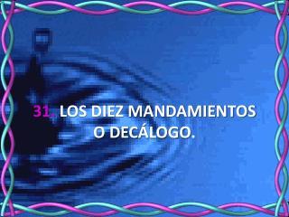 31. LOS DIEZ MANDAMIENTOS  O DEC LOGO.