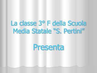 La classe 3  F della Scuola Media Statale  S. Pertini