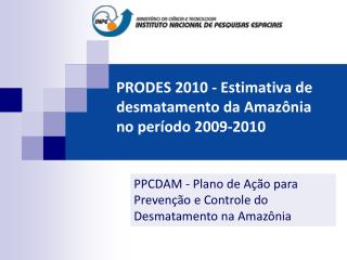 PRODES 2010 - Estimativa de desmatamento da Amaz nia no per odo 2009-2010