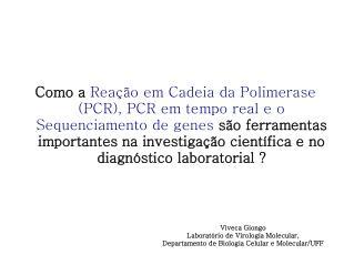 Como a Rea  o em Cadeia da Polimerase PCR, PCR em tempo real e o Sequenciamento de genes s o ferramentas importantes na