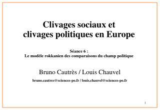 Clivages sociaux et  clivages politiques en Europe  S ance 6 :  Le mod le rokkanien des comparaisons du champ politique