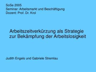 SoSe 2005 Seminar: Arbeitsmarkt und Besch ftigung Dozent: Prof. Dr. Krol