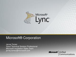 Microsoft  Corporation  Jernej Tomec Voice Technical Solution Professional Microsoft Incubation Sales Team jernej.tomecm