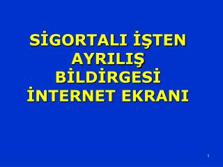 SIGORTALI ISTEN AYRILIS BILDIRGESI INTERNET EKRANI