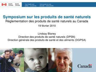 Symposium sur les produits de sant  naturels   R glementation des produits de sant  naturels au Canada 19 f vrier 2010