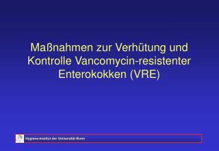 Ma nahmen zur Verh tung und Kontrolle Vancomycin-resistenter Enterokokken VRE