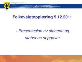 Folkevalgtoppl ring 5.12.2011  - Presentasjon av stabene og stabenes oppgaver