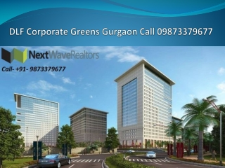 DLF Corporate Greens Gurgaon Price Call- 9873379677
