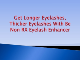 Get Longer Eyelashes, Thicker Eyelashes With Be Non RX Eyela
