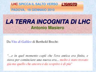 LA TERRA INCOGNITA DI LHC  Antonio Masiero
