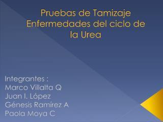 Pruebas de Tamizaje  Enfermedades del ciclo de la Urea