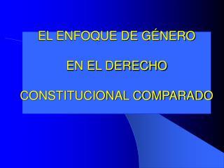 EL ENFOQUE DE G NERO  EN EL DERECHO  CONSTITUCIONAL COMPARADO