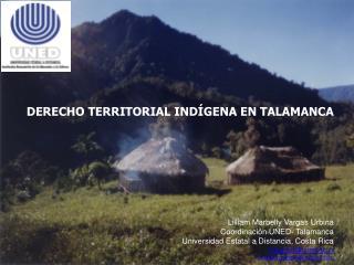 DERECHO TERRITORIAL IND GENA EN TALAMANCA           Lilliam Marbelly Vargas Urbina Coordinaci n UNED- Talamanca   Univer