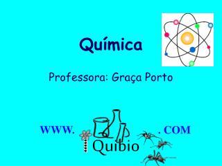 Qu mica  Professora: Gra a Porto