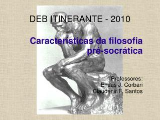 Caracter sticas da filosofia pr -socr tica   Professores: En as J. Corbari Claudenir F. Santos