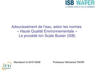 Adoucissement de l eau, selon les normes    Haute Qualit  Environnementale   Le proc d  Ion Scale Buster ISB