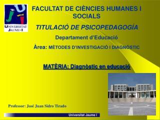 FACULTAT DE CI NCIES HUMANES I SOCIALS TITULACI  DE PSICOPEDAGOG A Departament d Educaci   rea: M TODES D INVESTIGACI  I