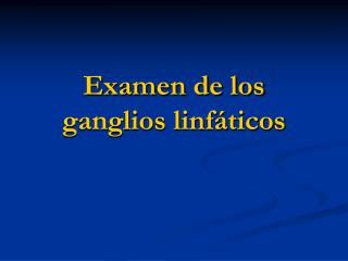 Examen de los ganglios linf ticos