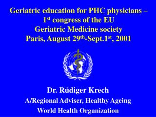 Geriatric education for PHC physicians    1st congress of the EU  Geriatric Medicine society Paris, August 29th-Sept.1st