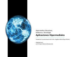 Hipermedios Educativos Did ctica y Tecnolog a Aplicaciones Hipermediales  Tomado de la presentaci n de la Dra. Ang lica
