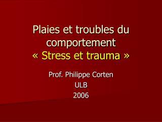 Plaies et troubles du comportement   Stress et trauma