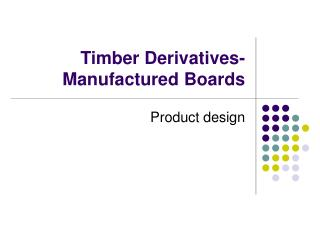 Timber Derivatives-      Manufactured Boards