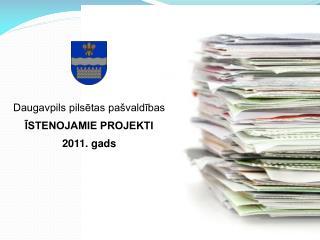 Daugavpils pilsetas pa valdibas ISTENOJAMIE PROJEKTI 2011. gads