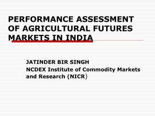 PERFORMANCE ASSESSMENT OF AGRICULTURAL FUTURES MARKETS IN INDIA