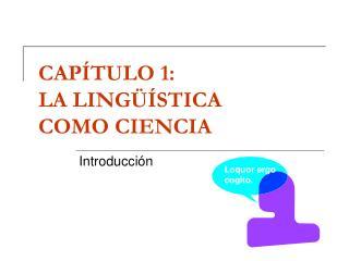 CAP TULO 1:   LA LING  STICA  COMO CIENCIA
