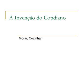 A Inven  o do Cotidiano