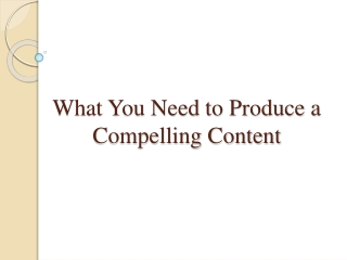 What You Need to Produce a Compelling Content