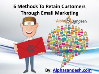 6 Methods To Retain Customers Through Email Marketing