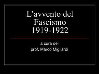 L avvento del Fascismo 1919-1922