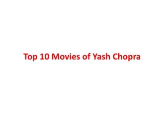 Top 10 Movies of Yash Chopra